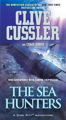 The Sea Hunters: True Adventures with Famous Shipwrecks - Cussler, Clive
