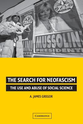 The Search for Neofascism: The Use and Abuse of Social Science - Gregor, A James