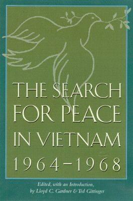 The Search for Peace in Vietnam, 1964-1968 - Gittinger, Ted (Editor), and Gardner, Lloyd C (Editor)