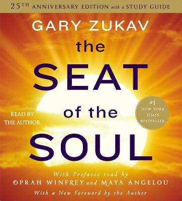 The Seat of the Soul - Zukav, Gary (Read by), and Winfrey, Oprah (Read by), and Angelou, Maya (Read by)