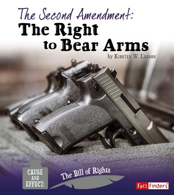 The Second Amendment: The Right to Bear Arms - Larson, Kirsten W