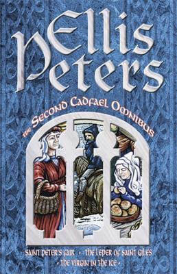 The Second Cadfael Omnibus: Saint Peter's Fair, The Leper of Saint Giles, The Virgin in the Ice - Peters, Ellis