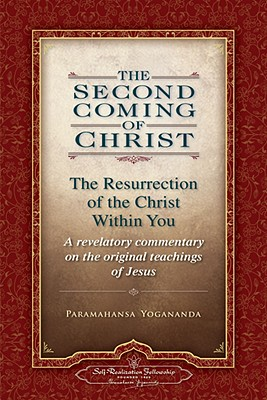 The Second Coming of Christ, Volumes I & II: The Resurrection of the Christ Within You: A Revelatory Commentary on the Original Teachings of Jesus - Yogananda, Paramahansa
