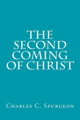 The Second Coming of Christ - Spurgeon, Charles H, and Moody, Dwight L, and Stowe, Harriet Beecher, Professor