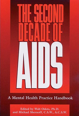 The Second Decade of AIDS: A Mental Health Handbook - Odets, Walt (Editor), and Shernoff, Michael (Editor)