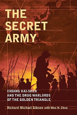 The Secret Army: Chiang Kai-Shek and the Drug Warlords of the Golden Triangle - Gibson, Richard Michael, and Chen, Wen Hua