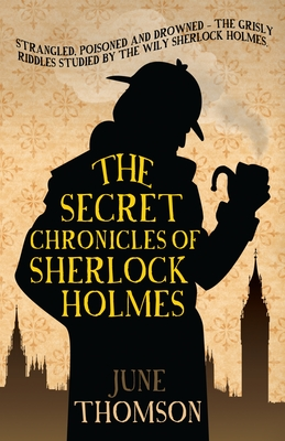 The Secret Chronicles of Sherlock Holmes - Thomson, June
