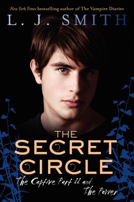 The Secret Circle: The Captive Part II and the Power - Smith, L J