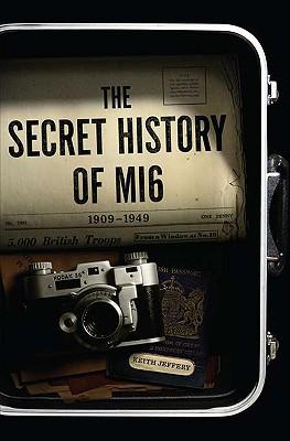 The Secret History of MI6 - Jeffery, Keith, Professor