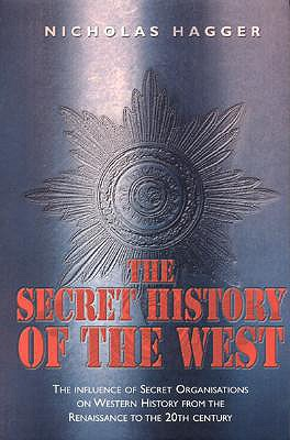 The Secret History of the West: The Influence of Secret Organizations on Western History from the Renaissance to the 20th Century - Hagger, Nicholas