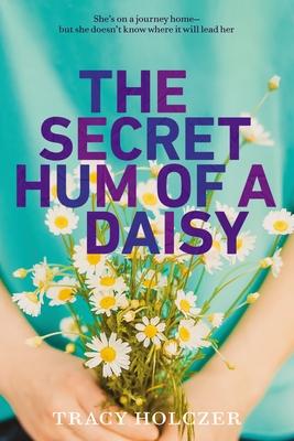 The Secret Hum of a Daisy - Holczer, Tracy