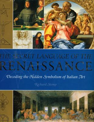 The Secret Language of the Renaissance: Decoding the Hidden Symbolism of Italian Art - Stemp, Richard