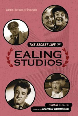 The Secret Life of Ealing Studios - Sellers, Robert, and Scorsese, Martin (Foreword by)