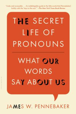 The Secret Life of Pronouns: What Our Words Say about Us - Pennebaker, James W, PhD