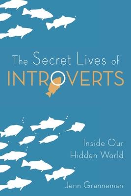 The Secret Lives of Introverts: Inside Our Hidden World - Granneman, Jenn
