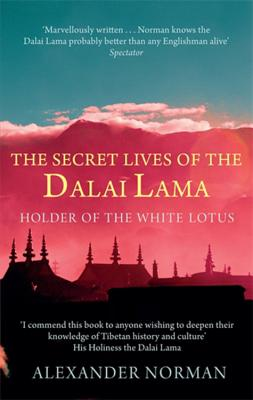 The Secret Lives of the Dalai Lama: Holder of the White Lotus - Norman, Alexander