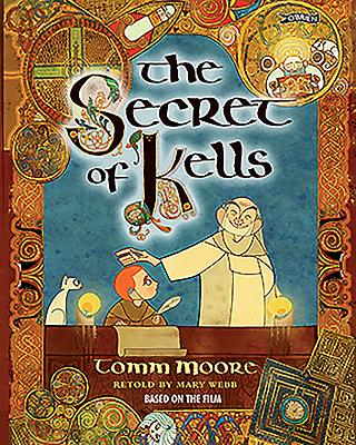 The Secret of Kells - Moore, Tomm, and Webb, Mary (Retold by)