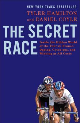 The Secret Race: Inside the Hidden World of the Tour De France: Doping, Cover-ups, and Winning at All Costs - Hamilton, Tyler, and Coyle, Daniel