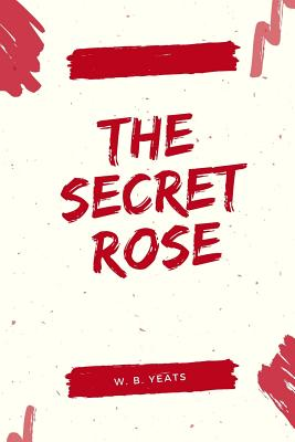 The Secret Rose - Yeats, W B