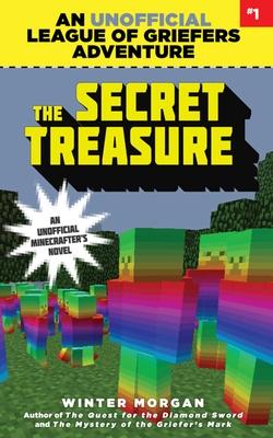 The Secret Treasure: An Unofficial League of Griefers Adventure, #1 - Morgan, Winter