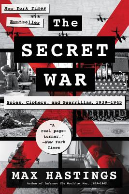 The Secret War: Spies, Ciphers, and Guerrillas, 1939-1945 - Hastings, Max, Sir