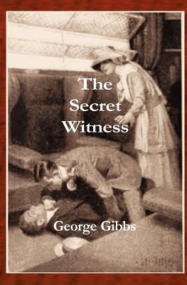 The Secret Witness: Action, Adventure, Spies, and a Budding Love Affair Fight to Prevent World War I - Gibbs, George