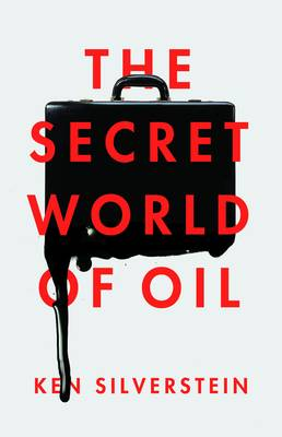 The Secret World of Oil - Silverstein, Ken