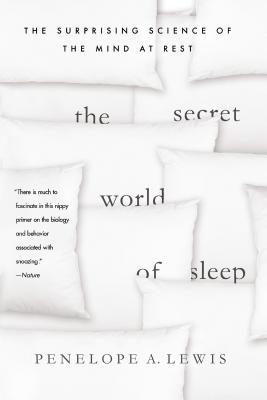 The Secret World of Sleep: The Surprising Science of the Mind at Rest - Lewis, Penelope A
