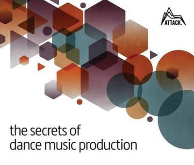 The Secrets of Dance Music Production: The World's Leading Electronic Music Production Magazine Delivers the Definitive Guide to Making Cutting-Edge Dance Music - Felton, David (Editor)