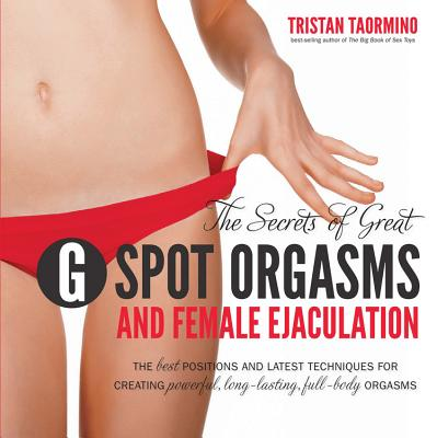 The Secrets of Great G-Spot Orgasms and Female Ejaculation - Taormino, Tristan
