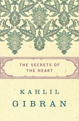 The Secrets of the Heart - Gibran, Kahlil, and Wolf, Martin L (Editor), and Rizcallah Ferris, Anthony (Translated by)