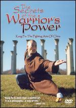 The Secrets of the Warrior's Power: Kung Fu - The Fighting Arts of China