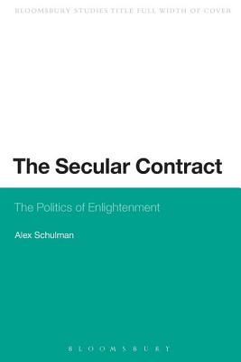The Secular Contract: The Politics of Enlightenment - Schulman, Alex