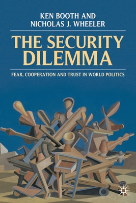 The Security Dilemma: Fear, Cooperation and Trust in World Politics - Booth, Ken