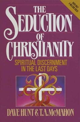 The Seduction of Christianity - Hunt, Dave, and McMahon, T A