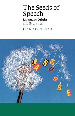 The Seeds of Speech: Language Origin and Evolution - Aitchison, Jean, and Jean, Aitchison