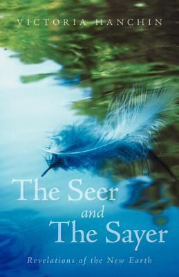 The Seer and the Sayer: Revelations of the New Earth - Hanchin, Victoria