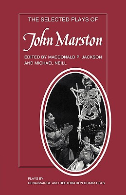 The Selected Plays of John Marston - Jackson, McDonald, and Marston, John, and Neill, M (Editor)