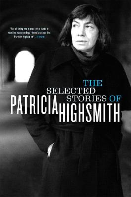 The Selected Stories of Patricia Highsmith - Highsmith, Patricia, and Greene, Graham (Foreword by)