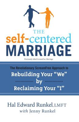 """The Self-Centered Marriage: The Revolutionary Scream-Free Approach to Rebuilding Your """"We"""" by Reclaiming Your """"I"""" - Runkel, Hal Edward, and Runkel, Jenny"""