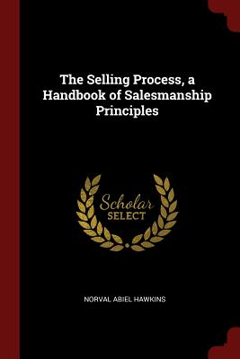 The Selling Process, a Handbook of Salesmanship Principles - Hawkins, Norval Abiel