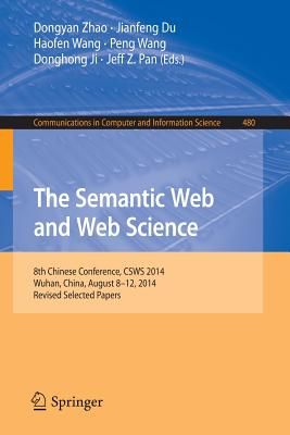 The Semantic Web and Web Science: 8th Chinese Conference, Csws 2014, Wuhan, China, August 8-12, 2014, Revised Selected Papers - Zhao, Dongyan (Editor)