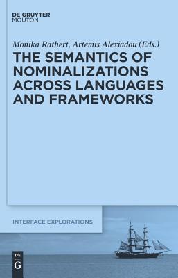 The Semantics of Nominalizations Across Languages and Frameworks - Alexiadou, Artemis (Editor), and Rathert, Monika (Editor)