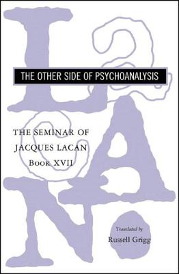 The Seminar of Jacques Lacan: The Other Side of Psychoanalysis - Lacan, Jacques, Professor, and Grigg, Russell (Translated by)