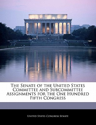 The Senate of the United States Committee and Subcommittee Assignments for the One Hundred Fifth Congress - United States Congress Senate (Creator)