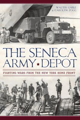 The Seneca Army Depot: Fighting Wars from the New York Home Front - Gable, Walter