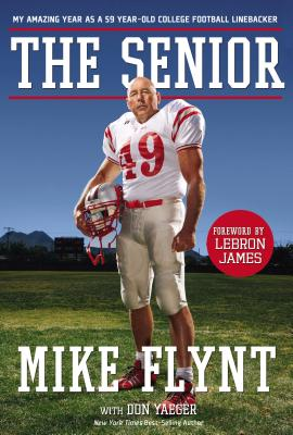 The Senior: My Amazing Year as a 59-Year-Old College Football Linebacker - Flynt, Mike, and Yaeger, Don, and James, Lebron (Foreword by)