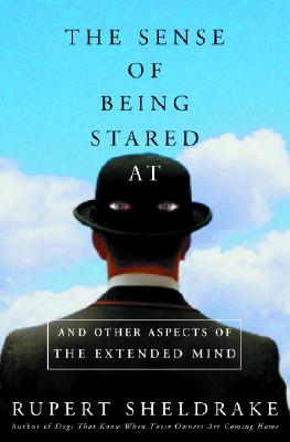 The Sense of Being Stared at - Sheldrake, Rupert, Ph.D.
