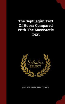 The Septuagint Text of Hosea Compared with the Massoretic Text - Patterson, Gaylard Hawkins
