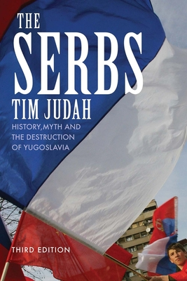 The Serbs: History, Myth and the Destruction of Yugoslavia - Judah, Tim, Mr.